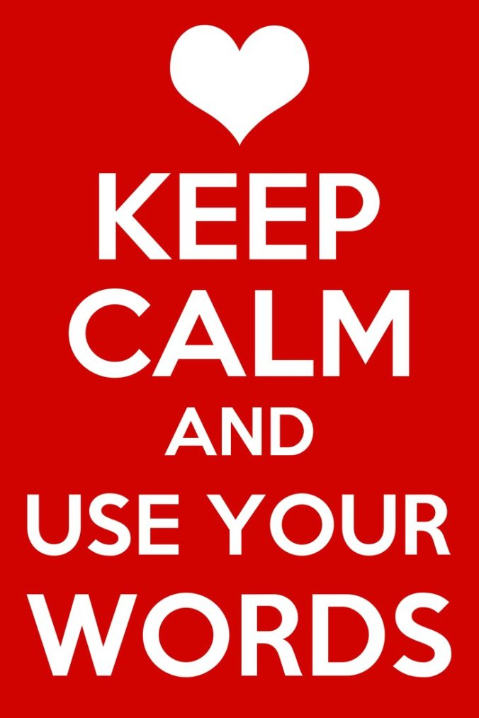 Keep Calm and Use your words